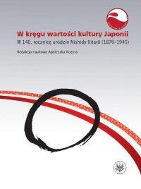 W kręgu wartości i kultury Japonii. W 140. rocznicę urodzin Nishidy Kitarō (1870-1945)