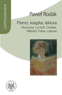 Pismo, książka, lektura. Rozmowy : Le Goff, Chartier, Hebrard, Fabre, Lejeune - Paweł Rodak - ebook