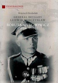 Generał Brygady Ludwik Mieczysław Boruta-Spiechowicz (1894-1985)