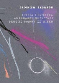 Teoria i estetyka awangardy muzycznej drugiej połowy XX wieku
