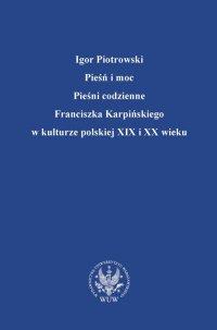Pieśń i moc. Pieśni codzienne Franciszka Karpińskiego w kulturze polskiej XIX i XX wieku