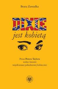 Dixie jest kobietą. Proza Petera Taylora wobec kwestii współczesnej południowej kobiecości - Beata Zawadka - ebook