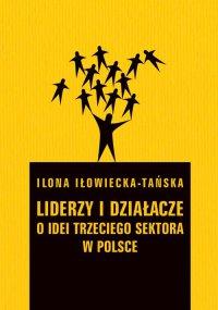 Liderzy i działacze. O idei trzeciego sektora w Polsce
