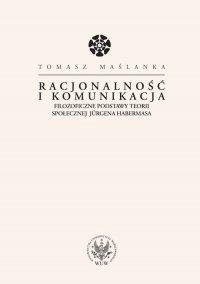 Racjonalność i komunikacja. Filozoficzne podstawy teorii społecznej Jürgena Habermasa