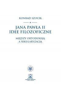 Jana Pawła II idee filozoficzne - Konrad Szocik - ebook