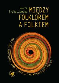 Między folklorem a folkiem. Muzyczna konstrukcja nowych tradycji we współczesnej Polsce