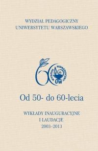 Wydział Pedagogiczny Uniwersytetu Warszawskiego. Od 50- do 60-lecia. Wykłady inauguracyjne i laudacje