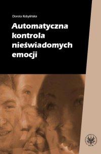 Automatyczna kontrola nieświadomych emocji - Dorota Kobylińska - ebook