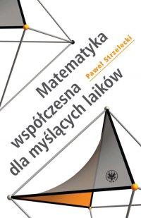 Matematyka współczesna dla myślących laików - Paweł Strzelecki - ebook