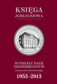 Księga jubileuszowa Wydziału Nauk Ekonomicznych UW (1953-2013)