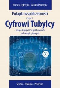 Cyfrowi Tubylcy. Socjopedagogiczne aspekty nowych technologii cyfrowych