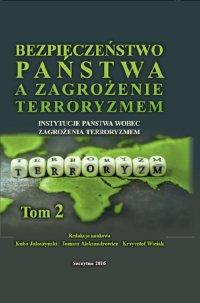 Bezpieczeństwo państwa a zagrożenie terroryzmem. Instytucje państwa wobec zagrożenia terroryzmem. Tom II