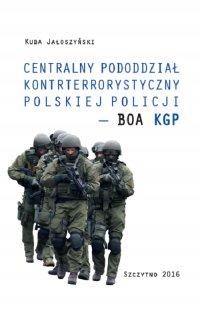Centralny pododdział kontrterrorystyczny polskiej Policji – BOA KGP - Kuba Jałoszyński - ebook