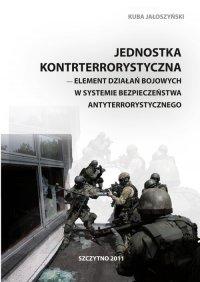 Jednostka kontrterrorystyczna - element działań bojowych w systemie bezpieczeństwa antyterrorystycznego - Kuba Jałoszyński - ebook