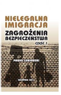 Nielegalna imigracja. Zagrożenia bezpieczeństwa. Część I. - Paweł Lubiewski - ebook