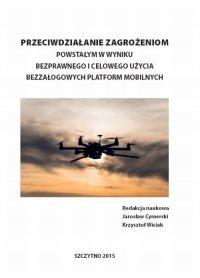 Przeciwdziałanie zagrożeniom powstałym w wyniku bezprawnego i celowego użycia bezzałogowych platform mobilnych - Jarosław Cymerski - ebook