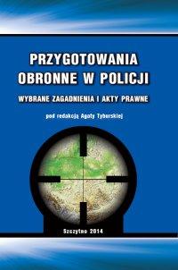 Przygotowania obronne w Policji. Wybrane zagadnienia i akty prawne - Agata Tyburska - ebook
