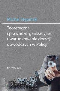 Teoretyczne i prawno-organizacyjne uwarunkowania decyzji dowódczych w Policji
