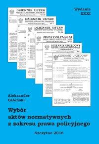 Wybór aktów normatywnych z zakresu prawa policyjnego. Wydanie XXXI. Stan prawny na dzień 18.05.2016 r.