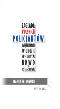 Zagłada polskich policjantów więzionych w obozie specjalnym NKWD w Ostaszkowie (wrzesień 1939 - maj 1940) - Marek Fałdowski - ebook