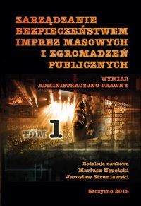 Zarządzanie bezpieczeństwem imprez masowych i zgromadzeń publicznych. Część I - Mariusz Nepelski - ebook