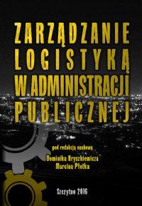 Zarządzanie logistyką w administracji publicznej - Dominik Hryszkiewicz - ebook