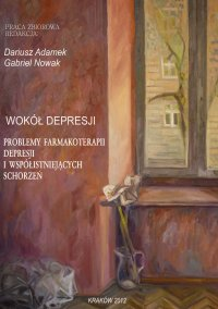 Wokół depresji. Problemy farmakoterapii depresji i współistniejących schorzeń