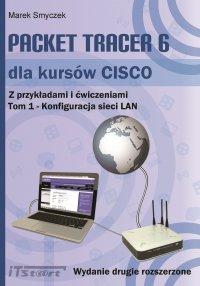 Packet Tracer 6 dla kursów CISCO Tom 1 wydanie 2 rozszerzone - Marek Smyczek - ebook