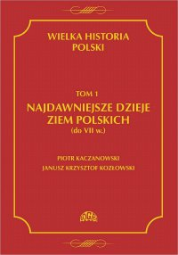Wielka historia Polski Tom 1 Najdawniejsze dzieje ziem polskich (do VII w.) - Piotr Kaczanowski - ebook