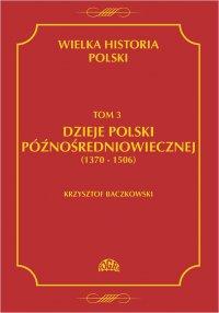 Wielka historia Polski Tom 3 Dzieje Polski późnośredniowiecznej (1370-1506) - Krzysztof Baczkowski - ebook