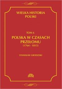 Wielka historia Polski Tom 6 Polska w czasach przełomu (1764-1815) - Stanisław Grodziski - ebook