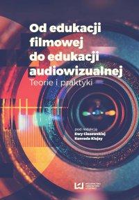 Od edukacji filmowej do edukacji audiowizualnej. Teorie i praktyki - Ewa Ciszewska - ebook