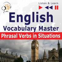 English Vocabulary Master. Phrasal Verbs in Situations (Proficiency Level: B2-C1)