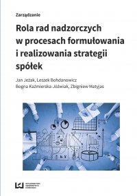 Rola rad nadzorczych w procesach formułowania i realizowania strategii spółek - Jan Jeak - ebook
