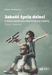 Jakość życia dzieci a status społeczno-ekonomiczny rodziny. Teoria i badania - Marta Petelewicz - ebook