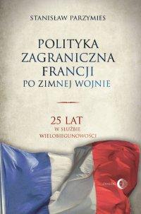 Polityka zagraniczna Francji po zimnej wojnie. 25 lat w służbie wielobiegunowości