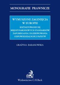 Wymuszone zaginięcia w Europie. Kształtowanie się międzynarodowych standardów zapobiegania i egzekwowania odpowiedzialności państw - Grażyna Baranowska - ebook