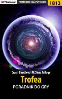 "Crash Bandicoot N. Sane Trilogy - Trofea - poradnik do gry - Jacek ""Stranger"" Hałas - ebook"