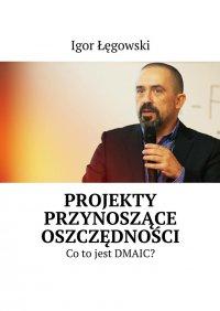 Projekty przynoszące oszczędności - Igor Łęgowski - ebook