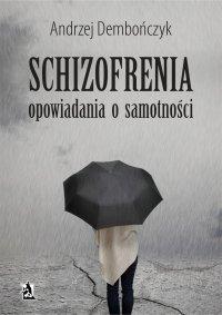 SCHIZOFRENIA opowiadania o samotności - Andrzej Dembończyk - ebook