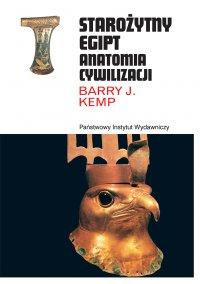 Starożytny Egipt. Anatomia cywilizacji - profesor Barry J. Kemp - ebook