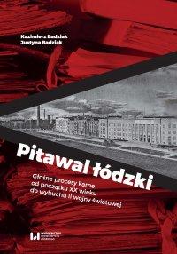 Pitawal łódzki. Głośne procesy karne od początku XX wieku do wybuchu II wojny światowej - Kazimierz Badziak - ebook