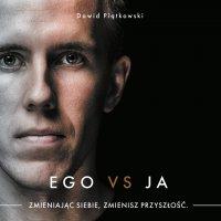 Ego vs Ja. Zmieniając siebie, zmienisz przyszłość - Dawid Piątkowski - audiobook