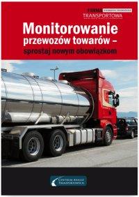 Monitorowanie przewozów towarów – sprostaj nowym obowiązkom - Adam Hrycak - ebook