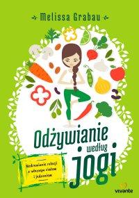 Odżywianie według jogi. Uzdrawianie relacji z własnym ciałem i jedzeniem - Melissa Grabau - ebook