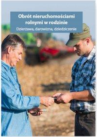 Obrót nieruchomościami rolnymi oraz gospodarstwem rolnym w rodzinie. Dzierżawa, darowizna, dziedziczenie