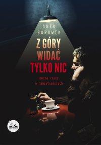 Z góry widać tylko nic - Arek Borowik - ebook
