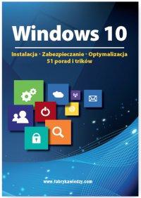 Windows 10  Instalacja, zabezpieczanie, optymalizacja, 51 porad i trików