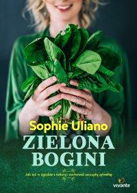 Zielona bogini. Jak żyć w zgodzie z naturą i zachować szczupłą sylwetkę - Sophie Uliano - ebook