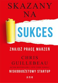 Skazany na sukces. Znajdź pracę marzeń - Chris Guillebeau - ebook